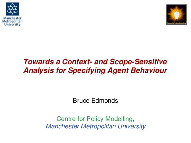Towards a Context- and Scope-Sensitive Analysis for Specifying Agent Behaviour, Bruce Edmonds, ESSA 2013, Warsaw. slide 1 ...