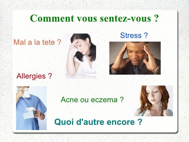Comment vous sentez-vous ?                              Stress ?Mal a la tete ?Allergies ?               Acne ou eczema ? ...