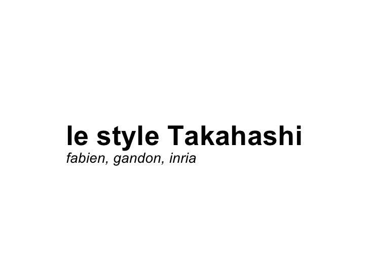 le style Takahashi fabien, gandon, inria