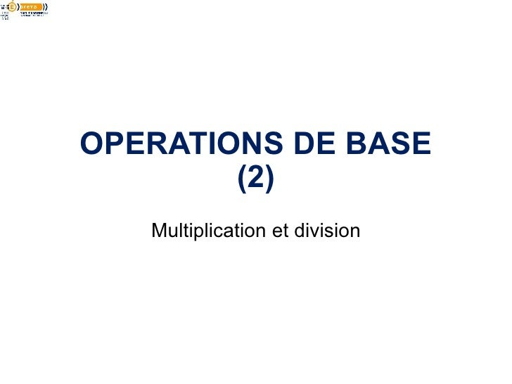 OPERATIONS DE BASE        (2)   Multiplication et division