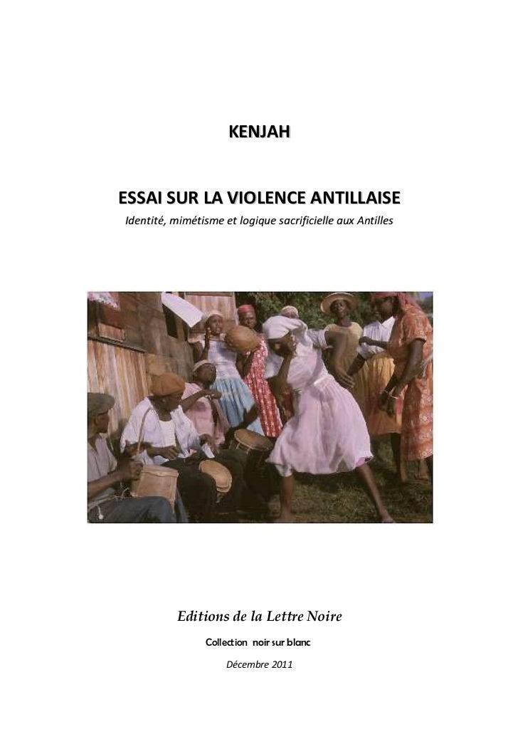 KENJAHESSAI SUR LA VIOLENCE ANTILLAISEIdentité, mimétisme et logique sacrificielle aux Antilles          Editions de la Le...