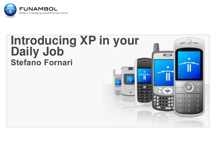 Introducing XP in your Daily Job Stefano Fornari