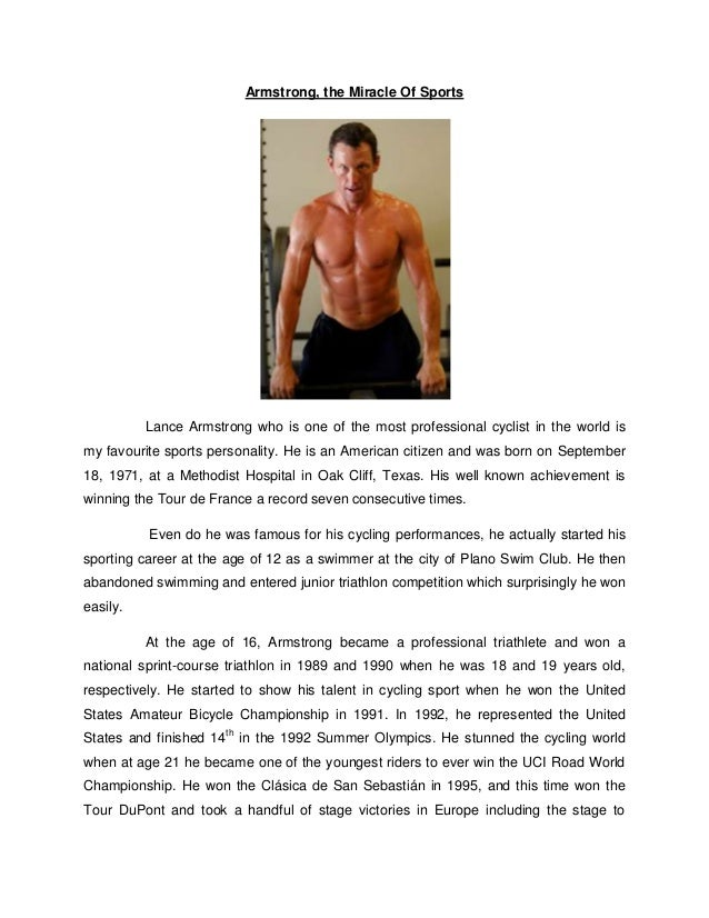 Armstrong, the Miracle Of Sports          Lance Armstrong who is one of the most professional cyclist in the world ismy fa...