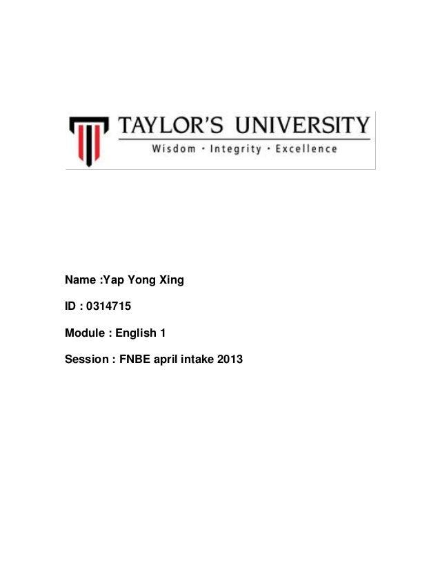 Name :Yap Yong Xing ID : 0314715 Module : English 1 Session : FNBE april intake 2013