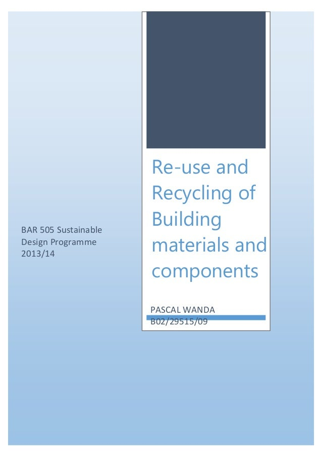 BAR 505 Sustainable Design Programme 2013/14  Re-use and Recycling of Building materials and components PASCAL WANDA B02/2...
