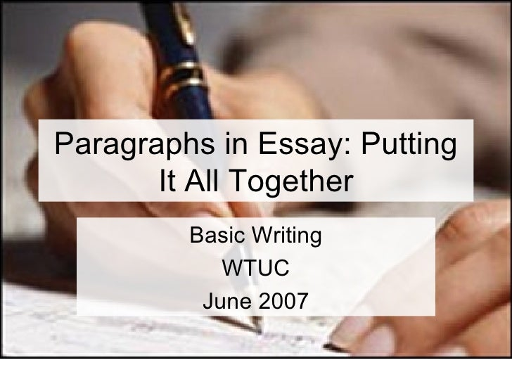 Paragraphs in Essay: Putting It All Together Basic Writing WTUC June 2007