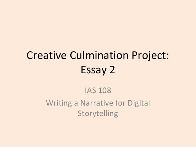 Creative Culmination Project: Essay 2 IAS 108 Writing a Narrative for Digital Storytelling