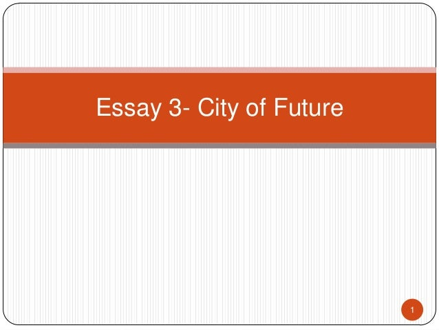essay the future city 1 introduction: define the problem briefly introduce your future city and describe its population, location, climate, landscape and general layout.