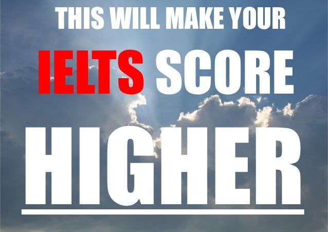 THIS WILL MAKE YOURIELTS SCOREHIGHER