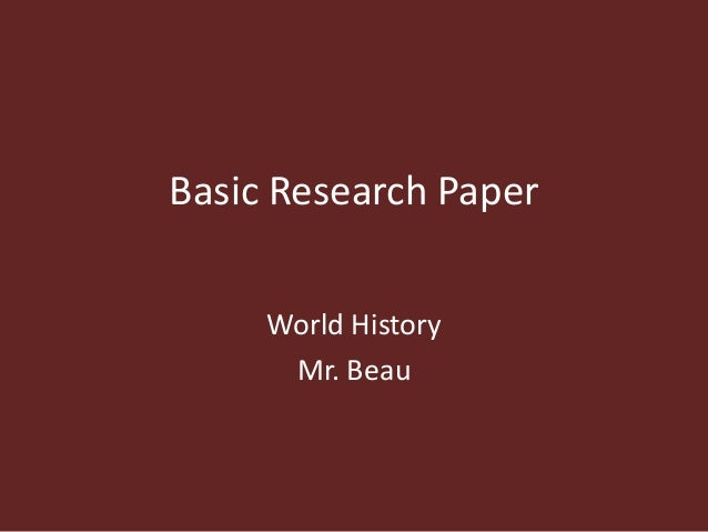 Basic Research Paper World History Mr. Beau