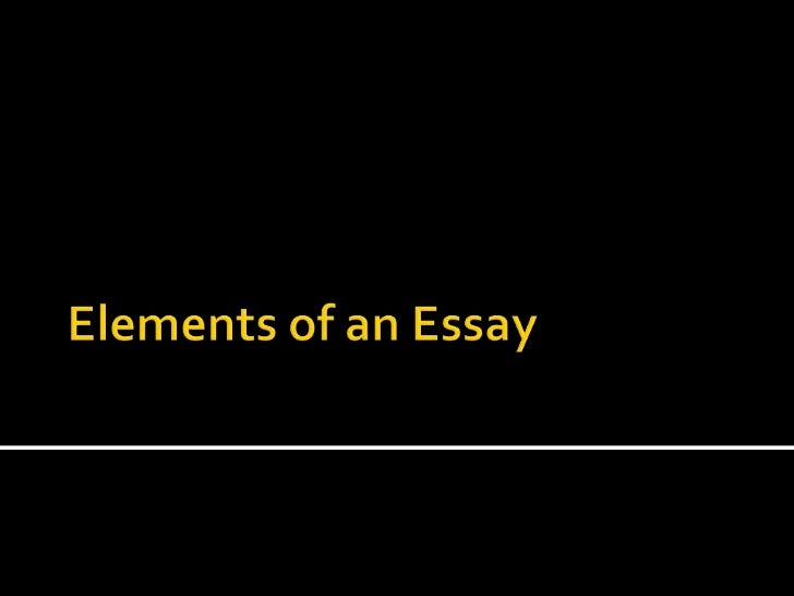 five elements of an essay An essay is, generally, a piece of writing that gives the author's own argument but the definition is vague, overlapping with those of a paper, an article, a pamphlet, and a short story.