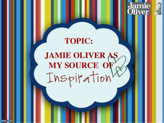Jamie Oliver As My Source Of Inspiration