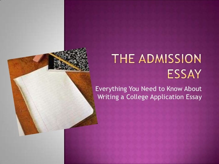 The admission essay<br />Everything You Need to Know About Writing a College Application Essay<br />