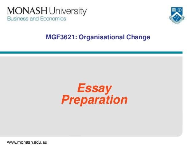 www.monash.edu.auMGF3621: Organisational ChangeEssayPreparation