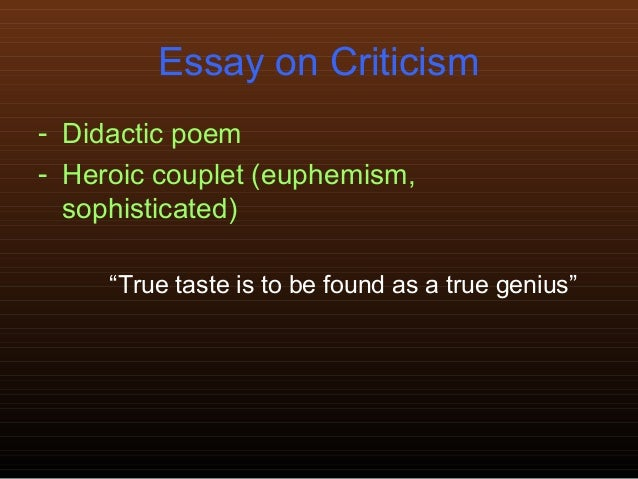 alexander pope s an essay on criticism Alexander pope's essay on criticism: an introduction pope's essay on criticism is a didactic poem in heroic couplets, begun, perhaps, as early as.