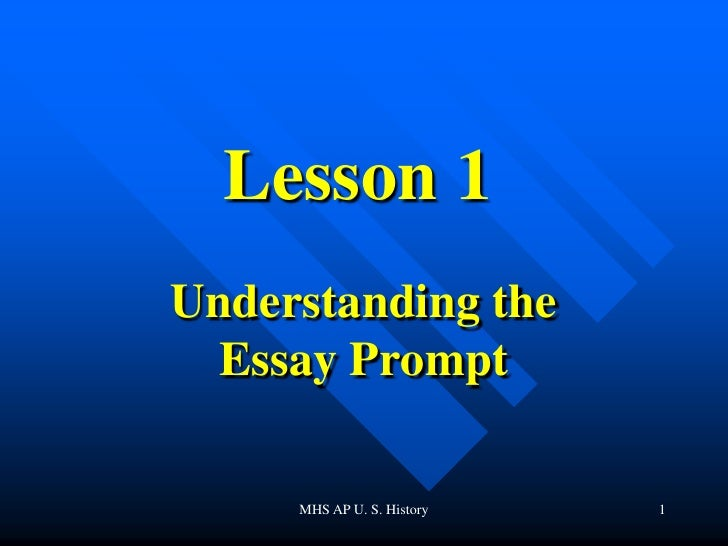 MHS AP U. S. History<br />1<br />Lesson 1<br />Understanding the Essay Prompt<br />