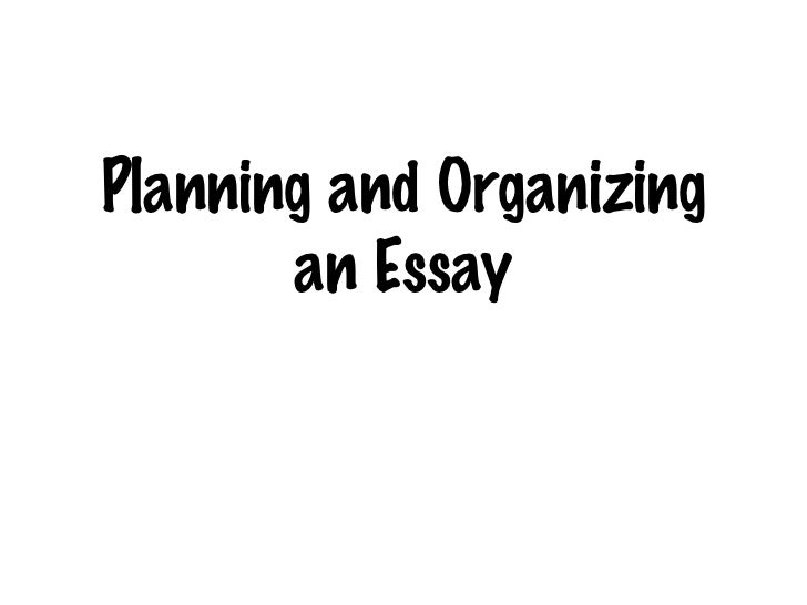 Planning and Organizing Essays