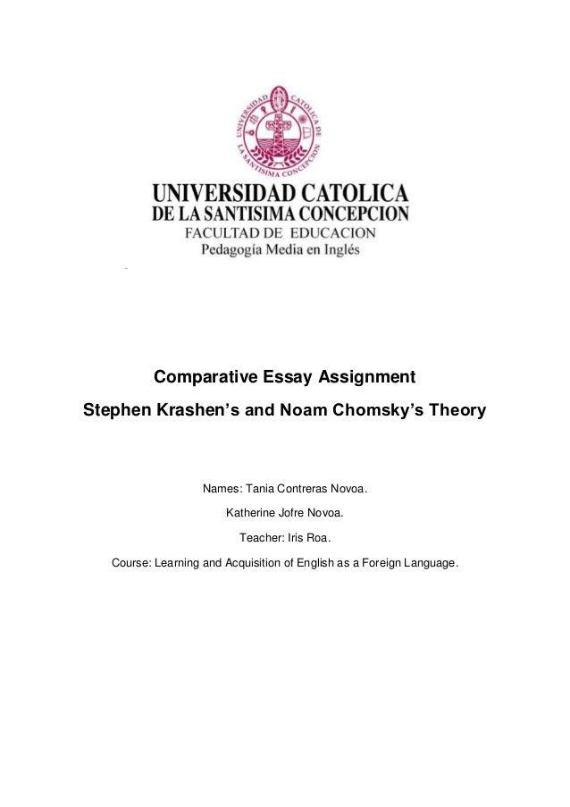Comparative Essay Assignment Stephen Krashen's and Noam Chomsky's Theory Names: Tania Contreras Novoa. Katherine Jofre Nov...