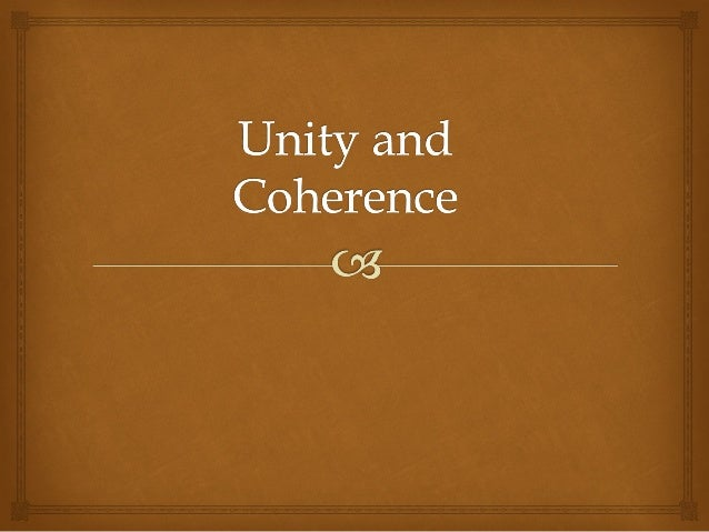 What is Unity? Unity means single idea. In other words, unity in writing is the connection all ideas to a single topic. In...