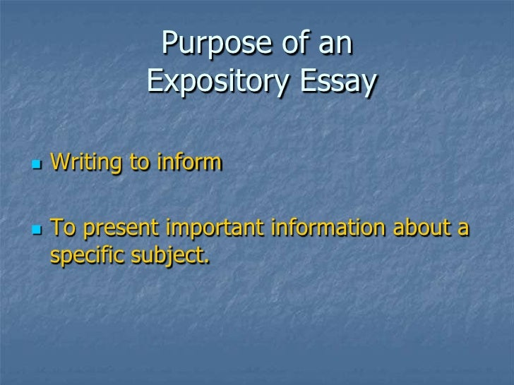 the purpose of an expository essay is to Here, we provided the best expository essay topics, useful tips and guidelines for you  remember about the purpose of an expository essay,.