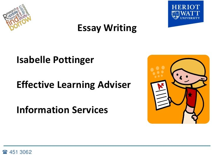 Essay Writing    Isabelle Pottinger    Effective Learning Adviser    Information Services 451 3062