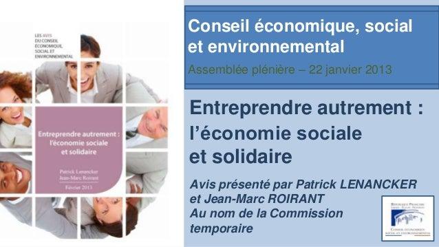 Conseil économique, socialet environnementalAssemblée plénière – 22 janvier 2013Entreprendre autrement :l'économie sociale...