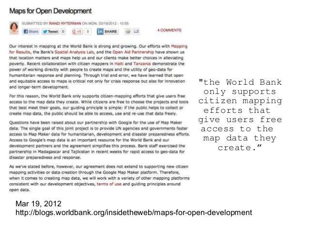 "Mar 19, 2012 http://blogs.worldbank.org/insidetheweb/maps-for-open-development ""the World Bank only supports citizen mappi..."