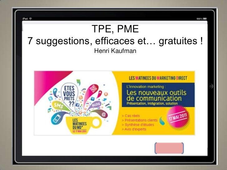 TPE, PME<br />7 suggestions, efficaces et… gratuites !<br />Henri Kaufman <br />