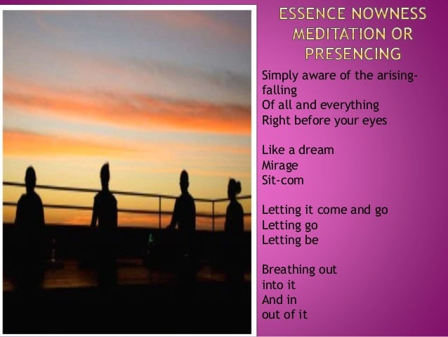Essence nowness meditation or presencing