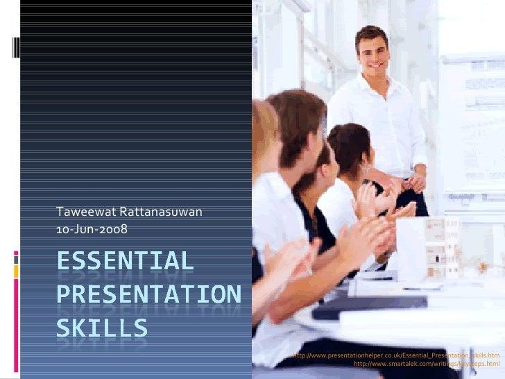 Taweewat Rattanasuwan 10-Jun-2008 http://www.presentationhelper.co.uk/Essential_Presentation_skills.htm http://www.smartal...