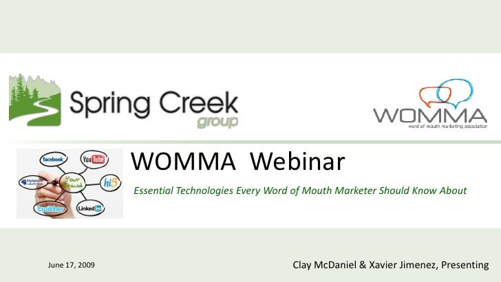WOMMA Webinar                 Essential Technologies Every Word of Mouth Marketer Should Know About     June 17, 2009     ...