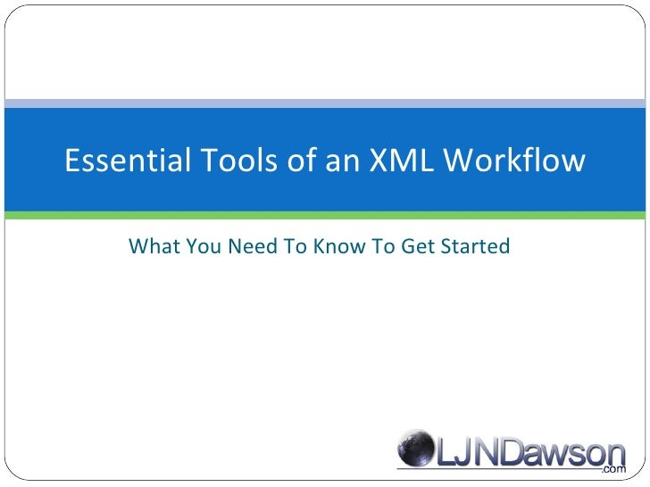 What You Need To Know To Get Started Essential Tools of an XML Workflow
