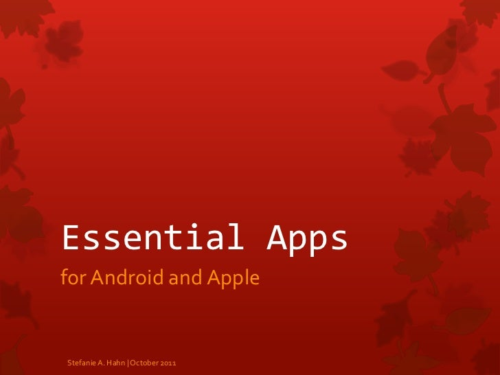 Essential Apps<br />for Android and Apple<br />Stefanie A. Hahn | October 2011<br />