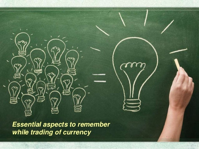 Essential aspects to remember while trading of currency