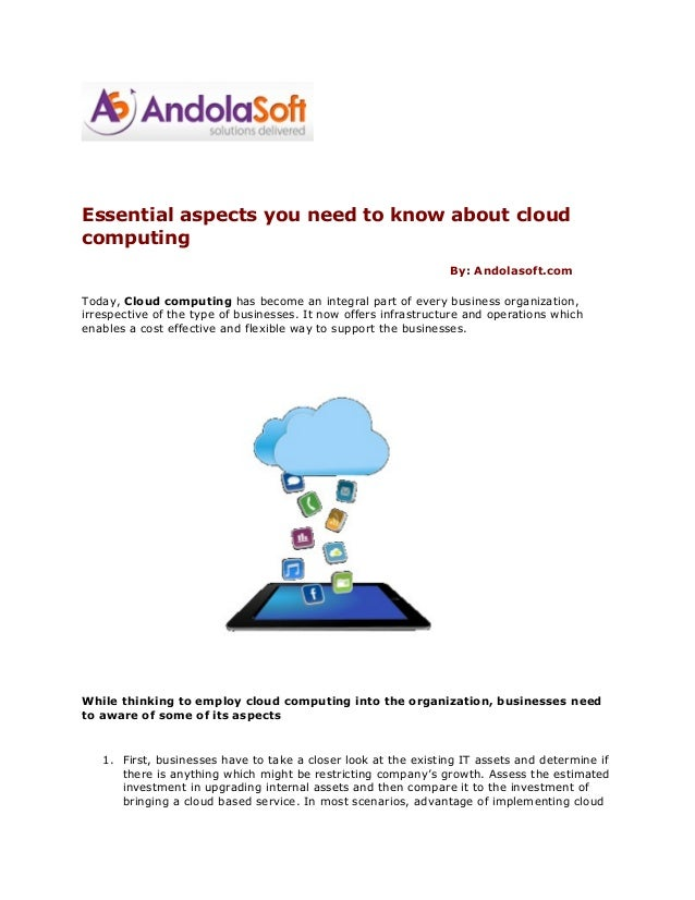 Essential aspects you need to know about cloud computing By: Andolasoft.com Today, Cloud computing has become an integral ...