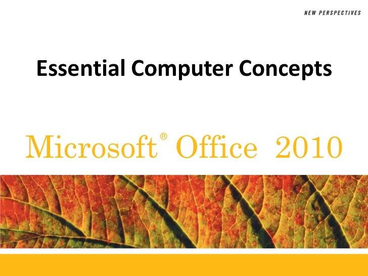 Essential Computer ConceptsMicrosoft Office 2010           ®
