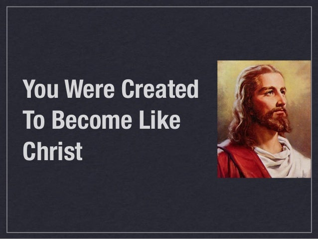 You Were Created To Become Like Christ