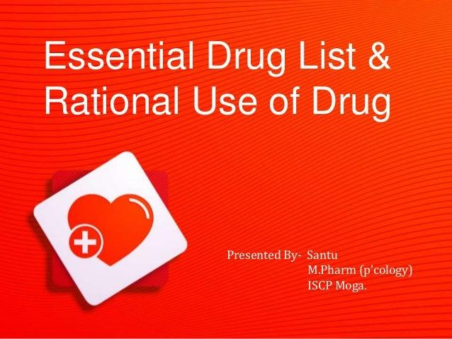 Essential Drug List & Rational Use of Drug Presented By- Santu M.Pharm (p'cology) ISCP Moga.