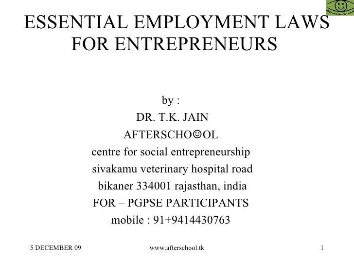 ESSENTIAL EMPLOYMENT LAWS FOR ENTREPRENEURS  by :  DR. T.K. JAIN AFTERSCHO ☺ OL  centre for social entrepreneurship  sivak...