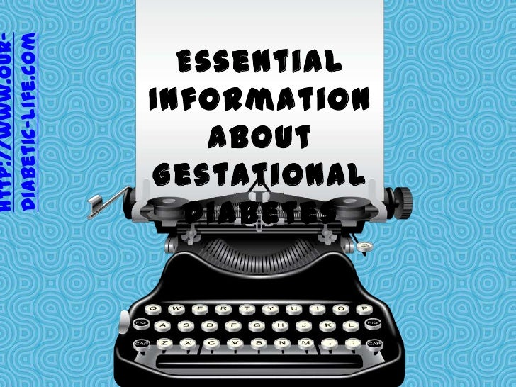 Essential Information About Gestational Diabetes<br />http://www.our-diabetic-life.com<br />