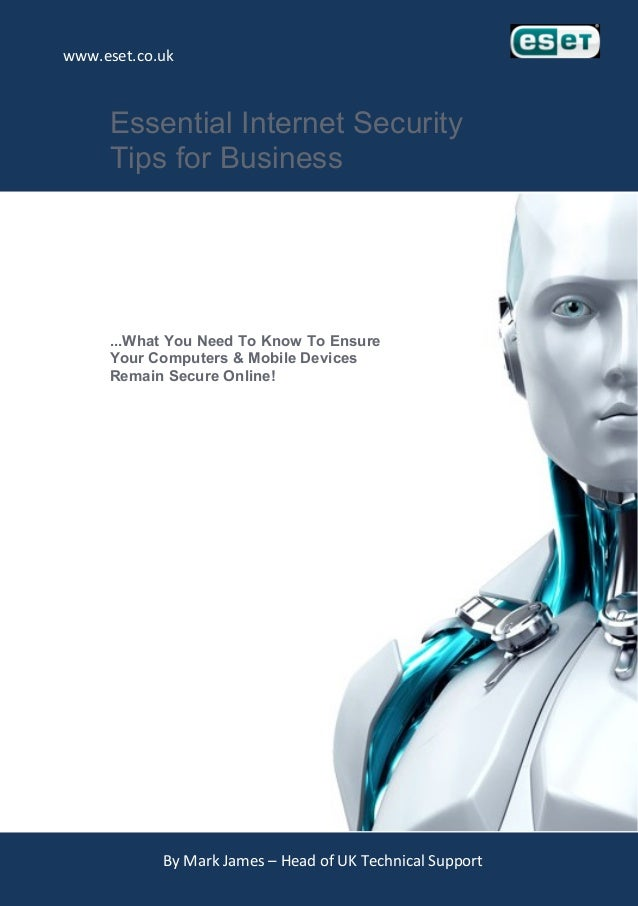 www.eset.co.uk Essential Internet Security Tips for Business ...What You Need To Know To Ensure Your Computers & Mobile De...