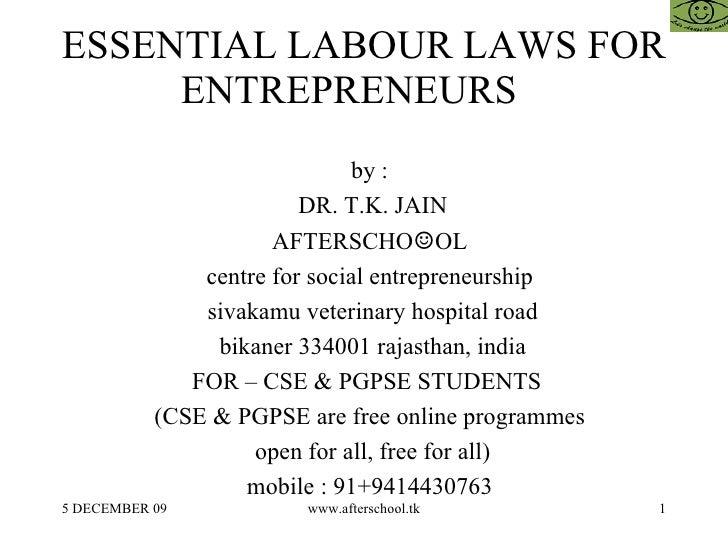 ESSENTIAL LABOUR LAWS FOR ENTREPRENEURS  <ul><ul><li>by :  </li></ul></ul><ul><ul><li>DR. T.K. JAIN </li></ul></ul><ul><ul...