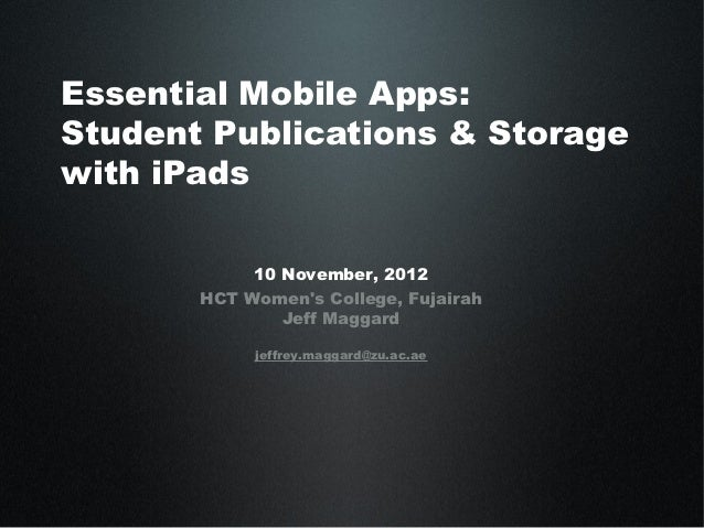 Essential Mobile Apps:Student Publications & Storagewith iPads            10 November, 2012       HCT Womens College, Fuja...