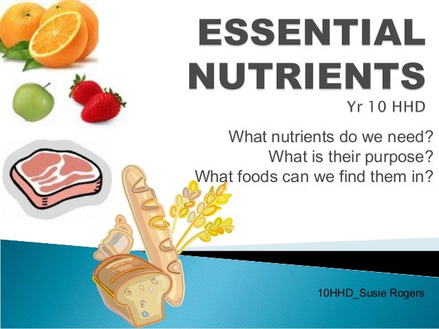 a study of the six essential nutrients Human nutrition deals with the provision of essential nutrients in food that are necessary to support human life and health poor nutrition is a chronic problem often linked to poverty, food security or a poor understanding of nutrition and dietary practices [1.