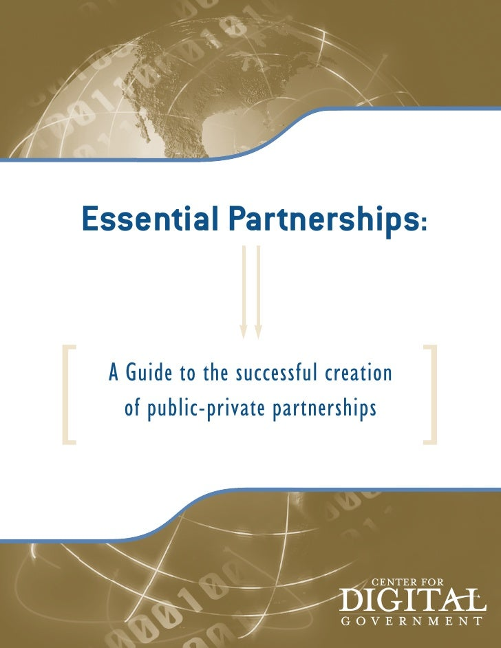 Essential Partnerships:     [    A Guide to the successful creation        of public-private partnerships                 ...