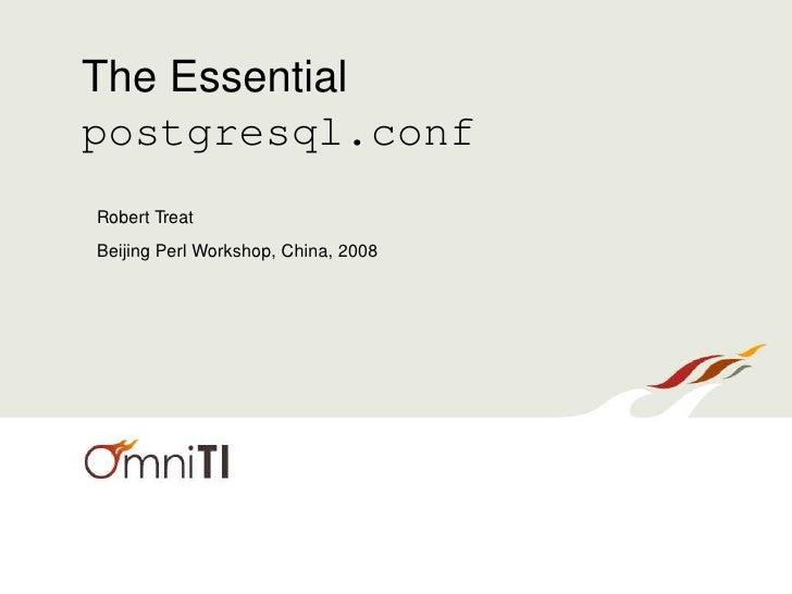 The Essential postgresql.conf Robert Treat Beijing Perl Workshop, China, 2008