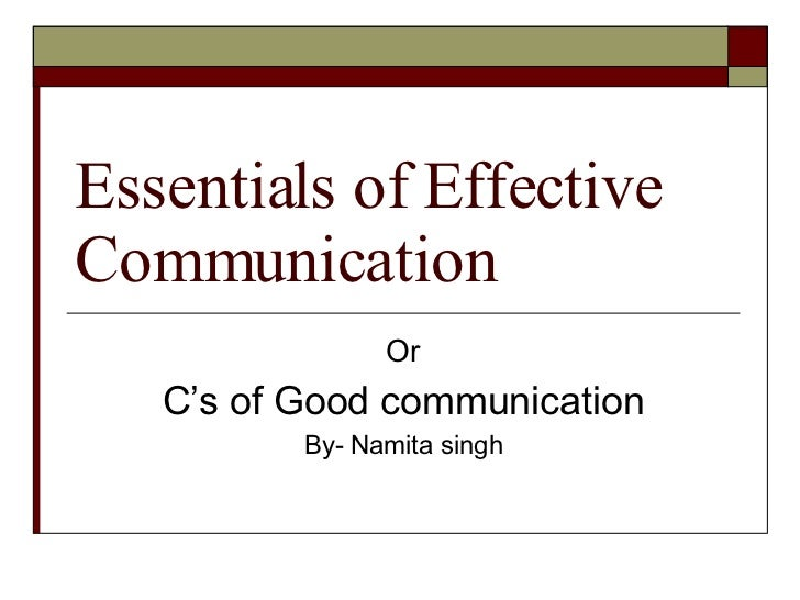 Essentials of Effective Communication Or C's of Good communication By- Namita singh