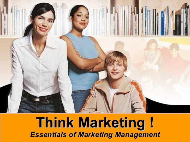 Think Marketing ! Essentials of Marketing Management