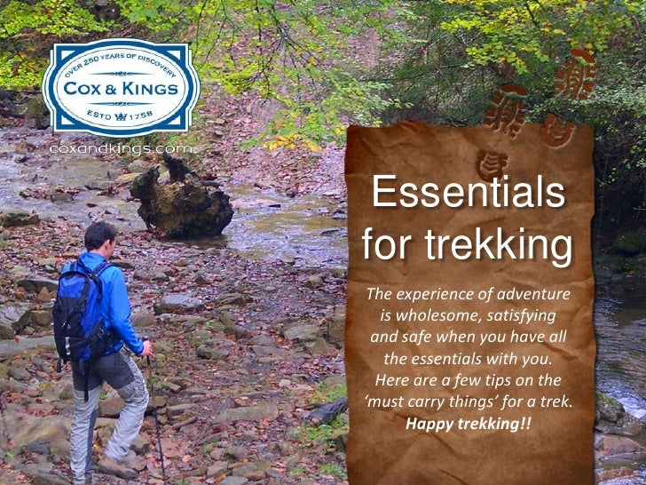 Essentialsfor trekking The experience of adventure   is wholesome, satisfying  and safe when you have all    the essential...