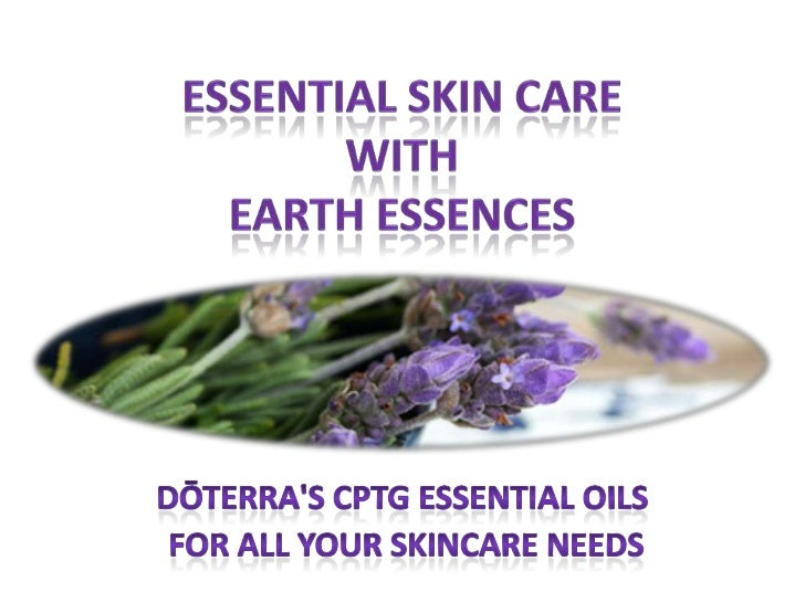 Essential Skin Care with Earth Essences<br />dōTERRA's CPTG Essential Oils <br /> for All Your Skincare Needs<br />